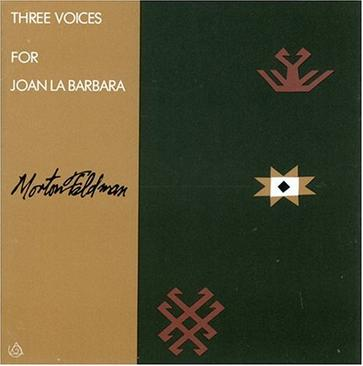 Morton Feldman: Three Voices for Joan La Barbara