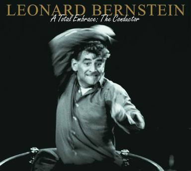 Leonard Bernstein - A Total Embrace: The Conductor