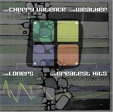 The Cherry Valence | The Weather | The Loners | The Greatest Hits