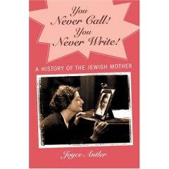 You Never Call! You Never Write!: A History of the Jewish Mother