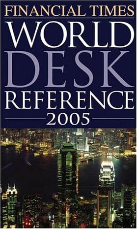 Financial Times World Desk Reference 2005 (Financial Times World Desk Reference)
