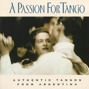 A Passion for Tango: Authentic Tangos From Argentina