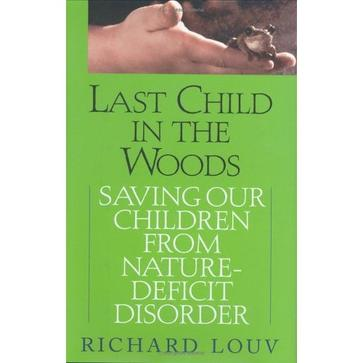 Last Child in the Woods: Saving Our Children from Nature-Deficiet Disorder