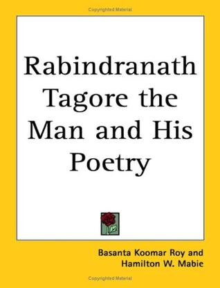 Rabindranath Tagore the Man And His Poetry