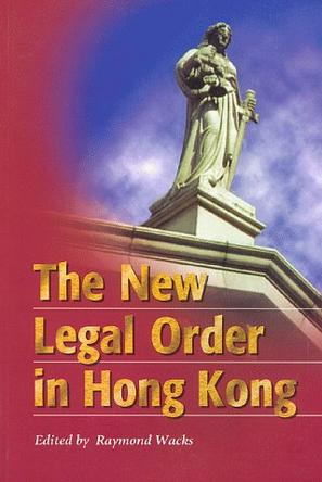 The New Legal Order in Hong Kong (HKU Press Law Series)