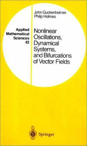 Nonlinear Oscillations, Dynamical Systems, and Bifurcations of Vector Fields (Applied Mathematical Sciences Vol. 42)