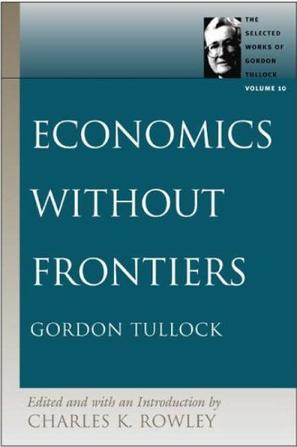 Economics Without Frontiers (Selected Works of Gordon Tullock)