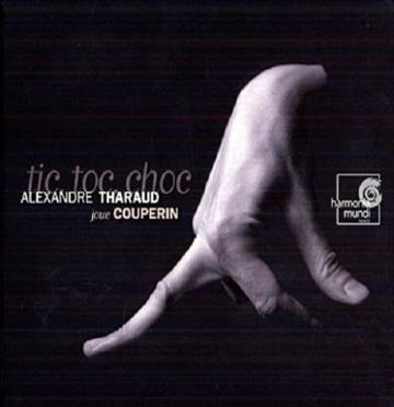 Tic, Toc, Choc: Alexandre Tharaud joue Couperin