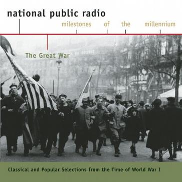 The Great War: Classical And Popular Selections From The Time Of World War I (National Public Radio Milestones Of The Millennium)