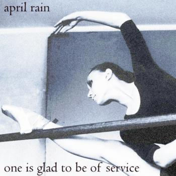 April Rain - One Is Glad To Be Of Service