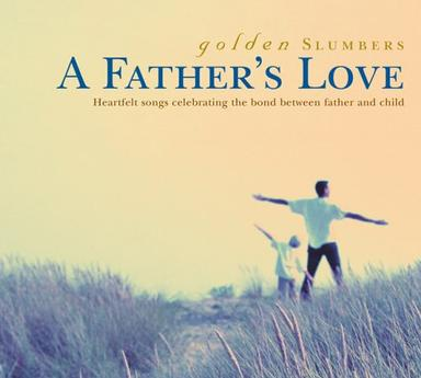 Golden Slumbers: A Father's Love