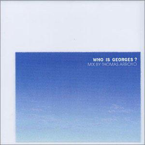 Who Is Georges: Mixed By Thomas Arroyo