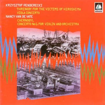 Krzysztof Penderecki: Threnody for the Victims of Hiroshima / Viola Concerto / Nancy van de Vate: Chernobyl / Concerto No. 1 for Violin & Orchestra