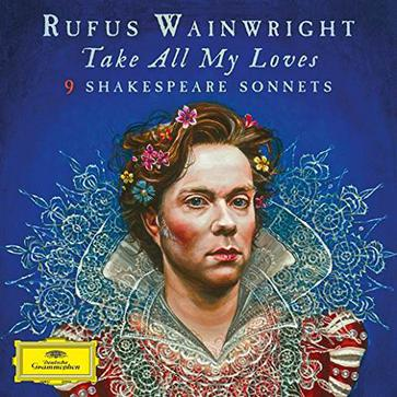 Rufus Wainwright... - Take All My Loves - 9 Shakespeare Sonnets
