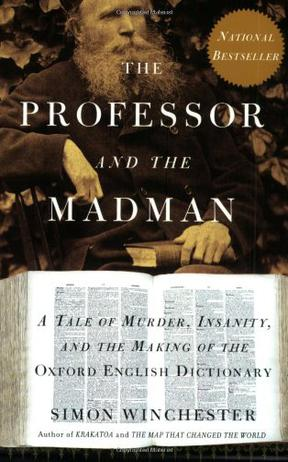 murder and madness in simon winchesters the professor and the madman The professor and the madman: a tale of murder, insanity, and the making of the  oxford english dictionary - simon winchester 0.