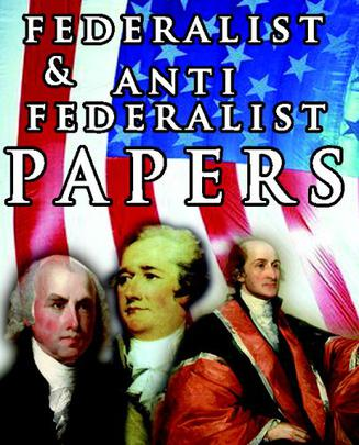 The Federalist & Anti Federalist Papers