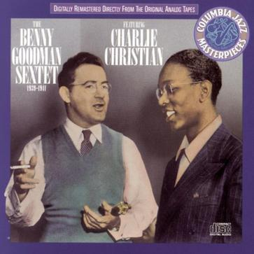 The Benny Goodman Sextet Featuring Charlie Christian: 1939-1941