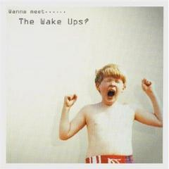 Wanna Meet...the Wake Ups?