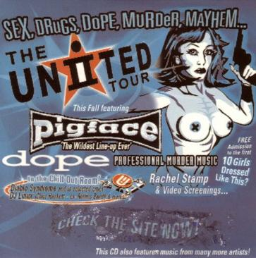 "Sex, Drugs, Dope, Murder, Mayhem... the United II Tour This Fall Featuring Pigface ""The Wildest Line-up Ever"", Dope, Professional Murder Music, Rachel Stamp & Video Screenings... in the Chill Out Room: Diablo Syndrome and in Selected Cities, DJ Linux (Chr"