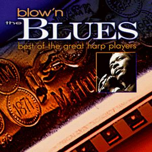 Blow'n the Blues: Best of the Great Harp Players