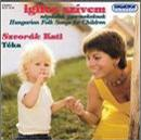 Iglice Szivem - Hungarian Folksongs (for Children)