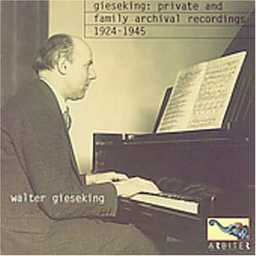 Walter Gieseking: Private and archival recordings. 1924-45
