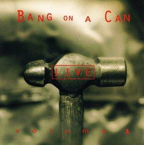 Bang on a Can Live, Vol. 1