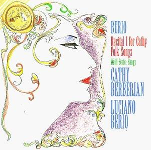 Berio: Recital I for Cathy / Folk Songs / 3 Songs by Kurt Weill