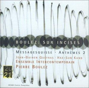 Boulez: Sur Incises/Messagesquisse/Anthèms 2