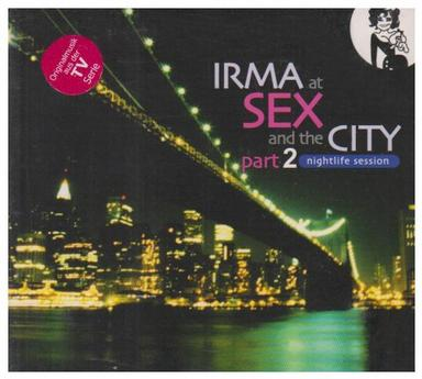 Irma at Sex & The City, Pt. 2: Nightlife Session