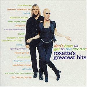Don't Bore Us Get to the Chorus : Roxette's Greatest Hits