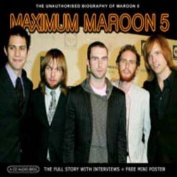 Chrome Dreams - Maximum Maroon 5: The Unauthorised Biography of Maroon 5
