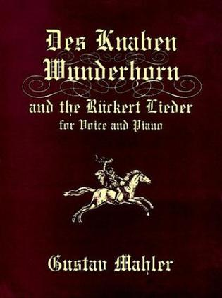 Des Knaben Wunderhorn and the Ruckert Lieder for Voice and Piano