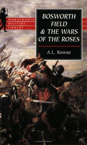 Bosworth Field & the Wars of the Roses (Wordsworth Military Library)