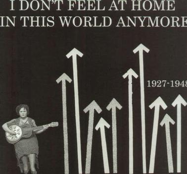 Various Artists - I Don't Feel at Home in This World Anymore 1927-1948
