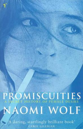 Promiscuities a Secret History of Female Desire