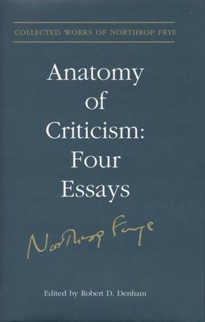 northrop frye anatomy of criticism four essays Anatomy of criticism: four essays by northrop frye (princeton, 1957) has had a powerful international influence on modern critical theory anatomy of criticism: four essays by northrop frye (princeton, 1957) has had a powerful international influence on modern critical theory frye was a learned and .