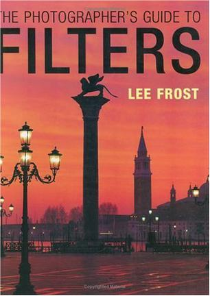 The Photographer?s Guide to Filters (Photographers Guide)