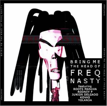 Bring Me the Head of Freq Nasty