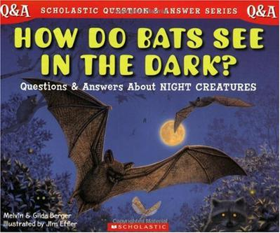 HOW DO BATS SEE IN THE DARK? Questions and Answers About Night Creatures
