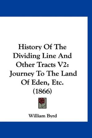 william byrd the history of the dividing line A masterpiece of american prose and history, here is an early 18th-century  account of surveying expedition official, printed account by byrd on facing pages .