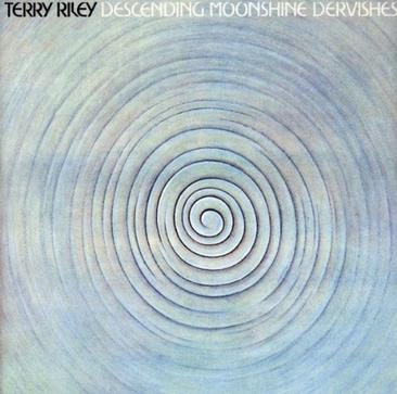TERRY RILEY: Descending Moonshine Dervishes  / Songs for the Ten Voices of the Two Prophets