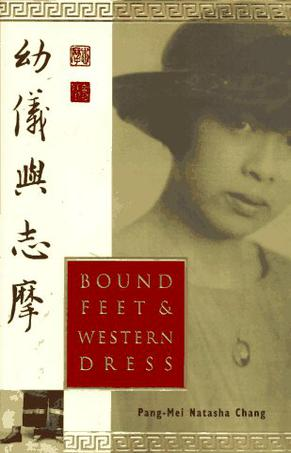 bound feet and western dress chang In bound feet and western dress the conflict between chinese traditions and modern change arises with this conflict it is important to discuss the different meanings of liberation for men and women and they way in which chang yu-i was able to obtain liberation throughout her life.