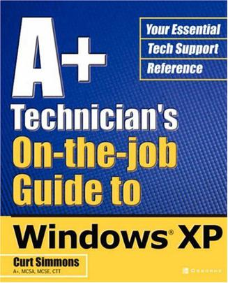 A+ Technician's On-the-job Guide to Windows XP