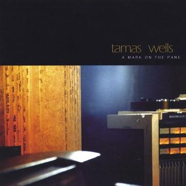 Tamas Wells - A Mark on the Pane