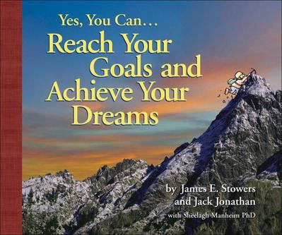 Yes, You Can...Reach Your Goals and Achieve Your Dreams
