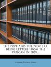 The Pope And The New Era: Being Letters From The Vatican In 1889...