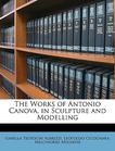 The Works of Antonio Canova, in Sculpting and Modelling, Volume II