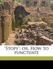 """""""Stops""""; or, How to punctuate"""