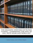 The dramatic writings of Ulpian Fulwell: comprising Like will to like, Note-book and word-list